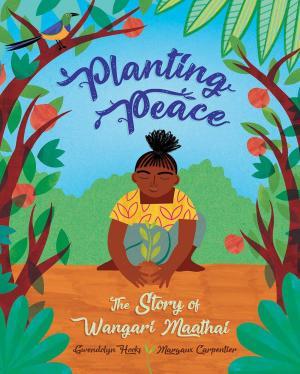 Planting Peace: The Story of Wangari Maathai